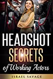 Audition: A Total Guide to Headshot tips from Working Actors, that enable you to get Noticed by Casting administrators (Headshot photographer, Audition, Auditioning, ... performing Books, performing in Film, Improv)
