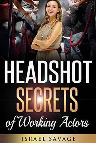 Audition: A Complete Guide to Headshot Secrets from Working Actors, that Get You Noticed by Casting Directors (Headshot Photography, Audition, Auditioning, ... Acting Books, Acting in Film, Improv) PDF