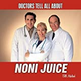 Doctors Tell All About Noni Juice