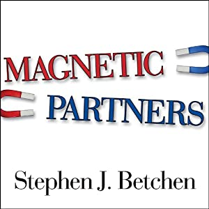 Magnetic Partners: Discover How the Hidden Conflict That Once Attracted You to Each Other Is Now Driving You Apart | [Stephen J. Betchen]