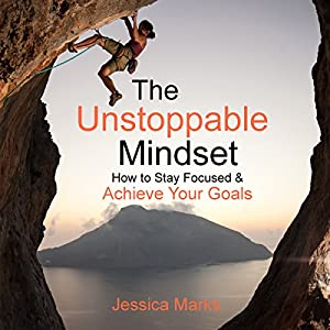 The Unstoppable Mindset: How to Stay Focused & Achieve Your Goals Audiobook