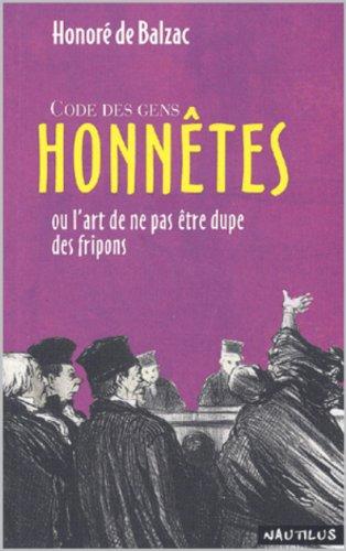 Honore de Balzac - Code des gens honnêtes ou l'art de ne pas être dupe des fripons (illustré) (French Edition)