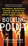 img - for Boiling Point: How Politicians, Big Oil and Coal, Journalists, and Activists Have Fueled a Climate Crisis--And What We Can Do to Avert Disaster book / textbook / text book