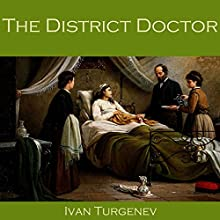 The District Doctor (       UNABRIDGED) by Ivan Turgenev Narrated by Cathy Dobson