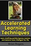 Accelerated Learning- Techniques To Learn Anything Quickly, Improve Memory, And Become More Intelligent For Life. (brain power, improve memory, intelligence,)
