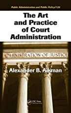 The Art and Practice of Court Administration (Public Administration and Public Policy)
