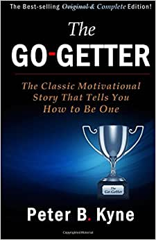 The Go-Getter: The Classic Motivational Story That Tells You How To Be One -- Original & Complete