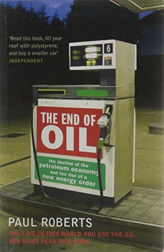 The End Of Oil: The Decline of the Petroleum Economy and the Rise of a New Energy Order