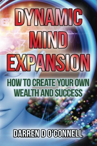 Book: Dynamic Mind Expansion - How to Create Your Own Wealth and Success by Darren D O Connell