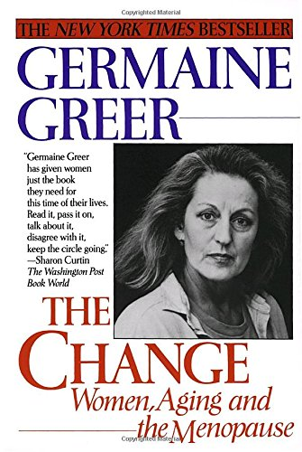 The Change: Women, Aging and the Menopause, Greer, Germaine