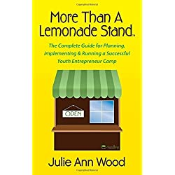 More Than a Lemonade Stand: The Complete Guide for Planning, Implementing & Running a Successful Youth Entrepreneur Camp by Wood Julie Ann (2015-07-07) Paperback