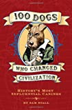 img - for 100 Dogs Who Changed Civilization book / textbook / text book