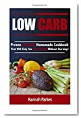 Low Carb: Proven Low Carb Homemade Cookbook That Will Help You Lose Weight Without Starving! (Includes High Protein and Low Carb Diet Recipes That Will Promote Rapid Weight Loss)