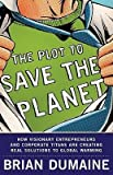 img - for [(The Plot to Save the Planet: How Visionary Entrepreneurs and Corporate Titans Are Creating Real Solutions to Global Warming )] [Author: Brian Dumaine] [Apr-2009] book / textbook / text book