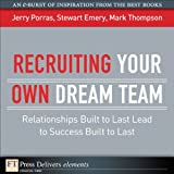 img - for Recruiting Your Own Dream Team: Relationships Built to Last Lead to Success Built to Last (FT Press Delivers Elements) book / textbook / text book