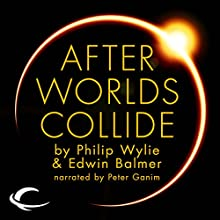 After Worlds Collide Audiobook by Philip Wylie, Edwin Balmer Narrated by Peter Ganim