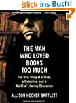 The Man Who Loved Books Too Much: The...
