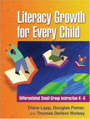 Literacy Growth for Every Child: Differentiated Small-Group Instruction K-6 (Solving Problems in the Teaching of Literac