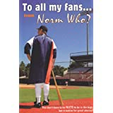 To All My Fans From Norm Who? ~ Norm Miller