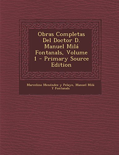 Obras Completas del Doctor D. Manuel Mila Fontanals, Volume 1 - Primary Source Edition
