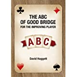 The ABC Of Good Bridge - For The Improving Playerby David Huggett