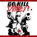 Go Kill Crazy! Audiobook by Bryan Smith Narrated by Susan Saddler