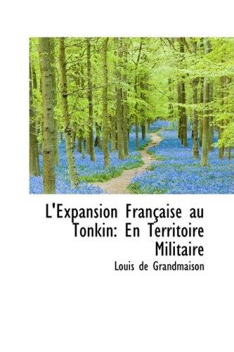 L'Expansion Française au Tonkin: En Territoire Militaire
