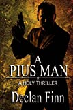 img - for A Pius Man: A Holy Thriller (The Pius Trilogy) book / textbook / text book