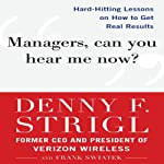 Managers, Can You Hear Me Now?: Hard-Hitting Lessons on How to Get Real Results | Denny Strigl,Frank Swiatek