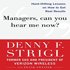 Managers, Can You Hear Me Now?: Hard-Hitting Lessons on How to Get Real Results | [Denny Strigl, Frank Swiatek]