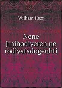 Nene Jinihodiyeren ne rodiyatadogenhti: William Hess