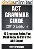ACT Grammar Guide (2013) - 19 Grammar Rules You Must Know To Pass The ACT Exam!