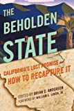img - for The Beholden State: California's Lost Promise and How to Recapture It book / textbook / text book
