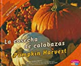 img - for La cosecha de calabazas/Pumpkin Harvest (Todo acerca del oto o/All about Fall) (Multilingual Edition) book / textbook / text book