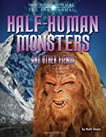 Half-Human Monsters and Other Fiends (Not Near Normal: the Paranormal)