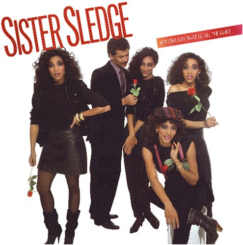 Sister Sledge - Bet Cha Say That To All The Girls - Zortam Music