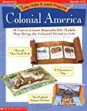 Easy Make & Learn Projects: Colonial America: 18 Fun-to-Create Reproducible Models that Bring the Colonial Period to Life (0439160316) by Wynne, Patricia J.