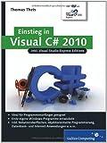 Einstieg in Visual C# 2010: Inkl. Visual Studio Express Editions (Galileo Computing)