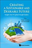 Creating a Sustainable and Desirable Future : Insights from 45 Global Thought Leaders