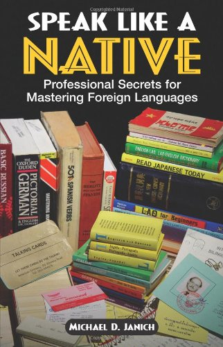 Speak Like A Native: Professional Secrets for Mastering Foreign Languages