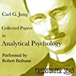 Collected Papers on Analytical Psychology (       UNABRIDGED) by Carl J. Jung Narrated by Robert Bethune