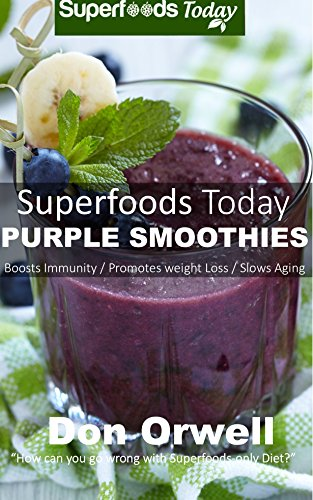 Superfoods Today Purple Smoothies: Energizing, Detoxifying & Nutrient-dense Smoothies Blender Recipes by Don Orwell