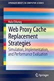 Hala Elaarag Web Proxy Cache Replacement Strategies: Simulation, Implementation, and Performance Evaluation (SpringerBriefs in Computer Science)