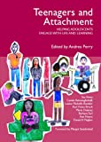 Teenagers and Attachment: Helping Adolescents Engage with Life and Learning