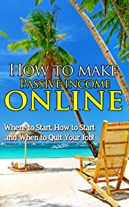 How To Make Passive Income Online: Where to Start, How to Start and When to Quit your Job! from NRB
