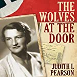 The Wolves at the Door: The True Story of America's Greatest Female Spy | Judith Pearson