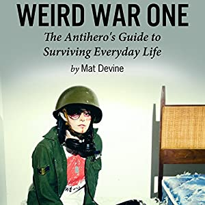 Weird War One: The Antihero's Guide to Surviving Everyday Life | [Mat Devine]