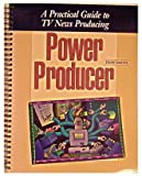 img - for Power Producer: A Practical Guide to TV News Producing (4th Edition) book / textbook / text book