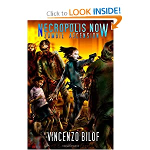 Necropolis Now: ZOMBIE ASCENSION: Book One (Volume 1): Vincenzo Bilof: 9780987476531: Amazon.com: Books
