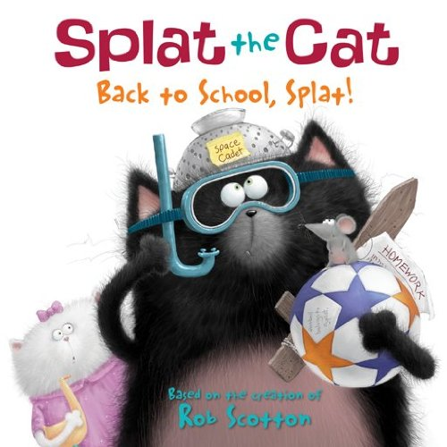 Rob Scotton - Back to School, Splat! (Splat the Cat Series)